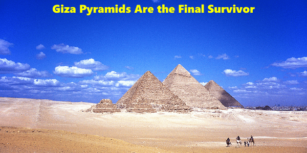 Giza Pyramids Are the Final Survivor
