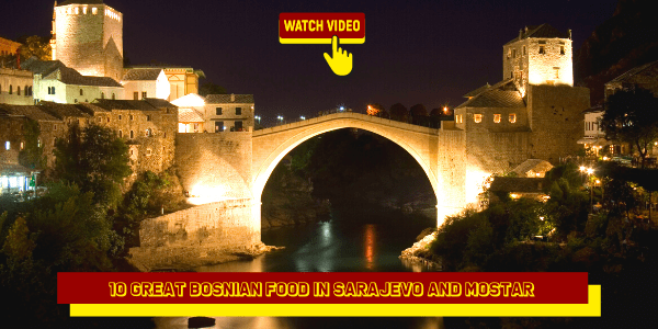 10 Great Bosnian Food in Sarajevo and Mostar