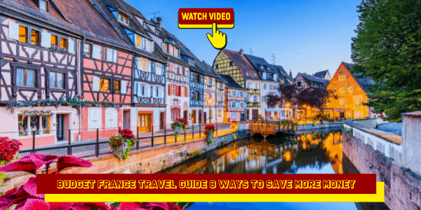Budget France Travel Guide 8 Ways to Save More Money