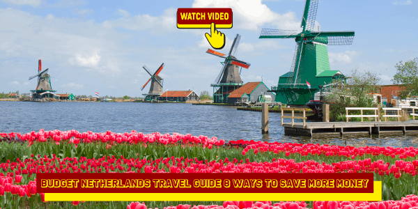 Budget Netherlands Travel Guide 8 Ways to Save More Money