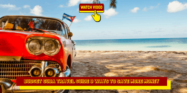 Budget Cuba Travel Guide 8 Ways to Save More Money