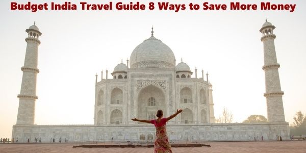 Budget India Travel Guide 8 Ways to Save More Money