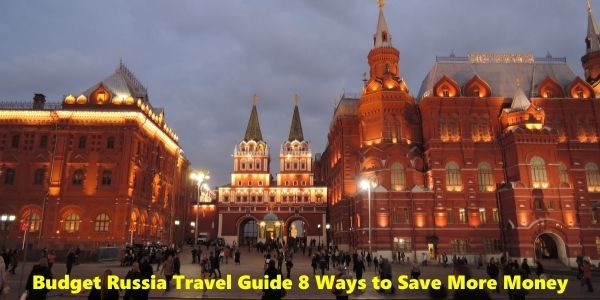 Budget Russia Travel Guide 8 Ways to Save More Money
