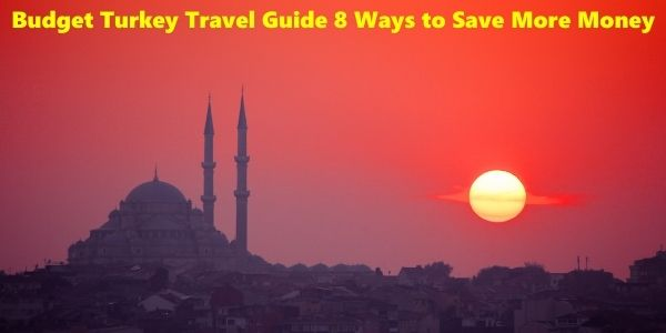 Budget Turkey Travel Guide 8 Ways to Save More Money
