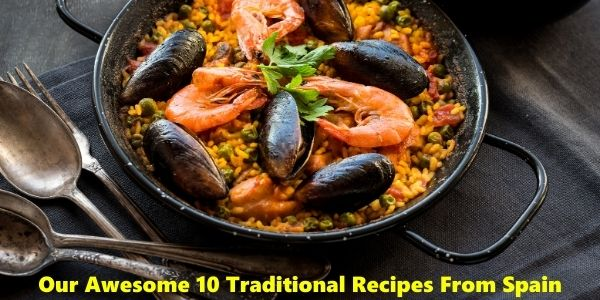 Our Awesome 10 Traditional Recipes From Spain