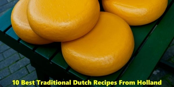 10 Best Traditional Dutch Recipes From Holland