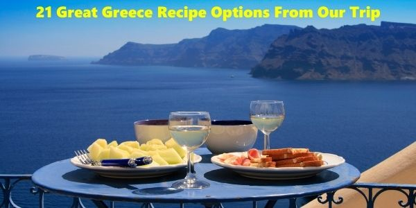 21 Great Greece Recipe Options From Our Trip