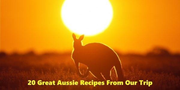 20 Great Aussie Recipes From Our Trip