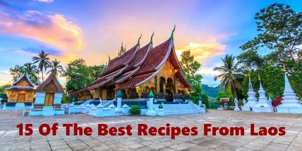 15 Of The Best Recipes From Laos