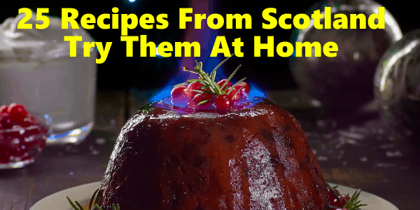 25 Recipes From Scotland Try Them At Home