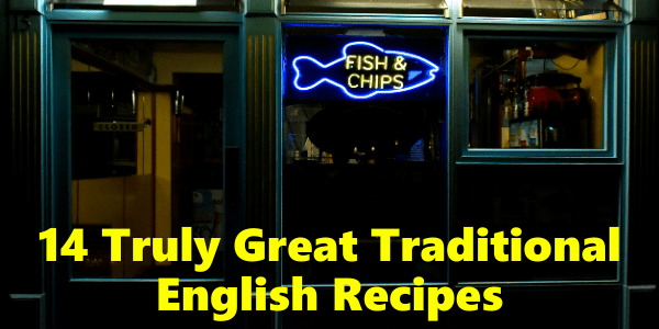 14 Truly Great Traditional English Recipes