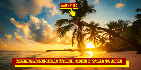 Dominican Republic Travel Guide 8 Ways to Save