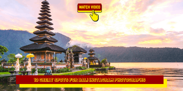 10 Great Spots for Bali Instagram Photographs