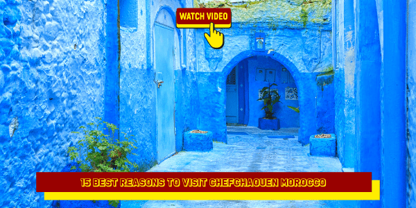 15 Best Reasons to Visit Chefchaouen Morocco