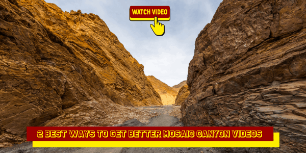2 Best Ways to Get Better Mosaic Canyon Videos