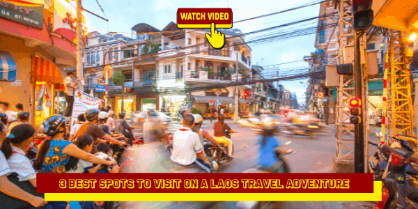 3 Best Spots to Visit On A Laos Travel Adventure