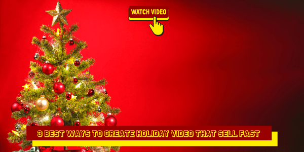 3 Best Ways to Create Holiday Video That Sell Fast