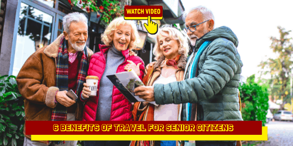 6 Benefits of Travel for Senior Citizens