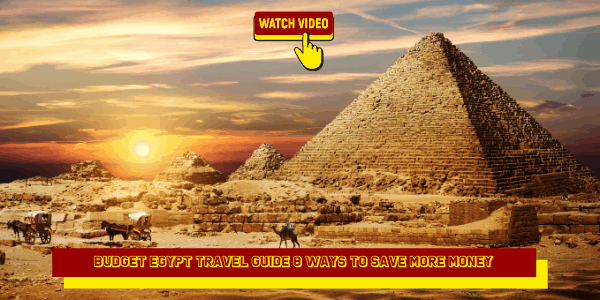 Budget Egypt Travel Guide 8 Ways to Save More Money