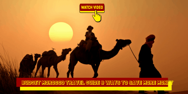 Budget Morocco Travel Guide 8 Ways to Save More Money