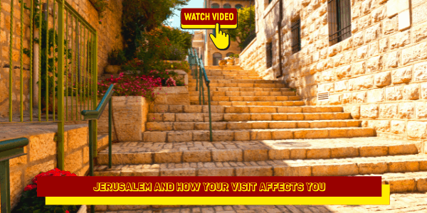 Jerusalem and How Your Visit Affects You