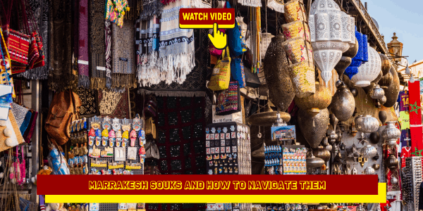 Marrakesh Souks and How to Navigate Them