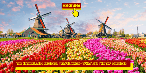 The Netherlands Regional Travel Guide - What Are the Top 3 Regions